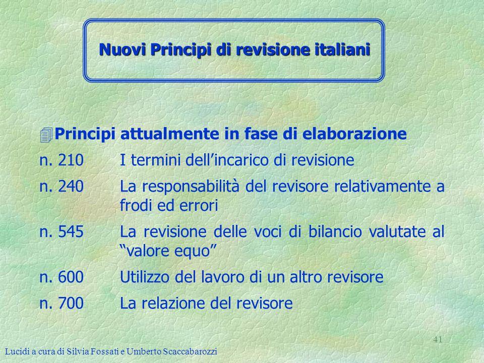 Lucidi a cura di Silvia Fossati e Umberto Scaccabarozzi 41 4Principi attualmente in fase di elaborazione n. 210I termini dellincarico di revisione n.
