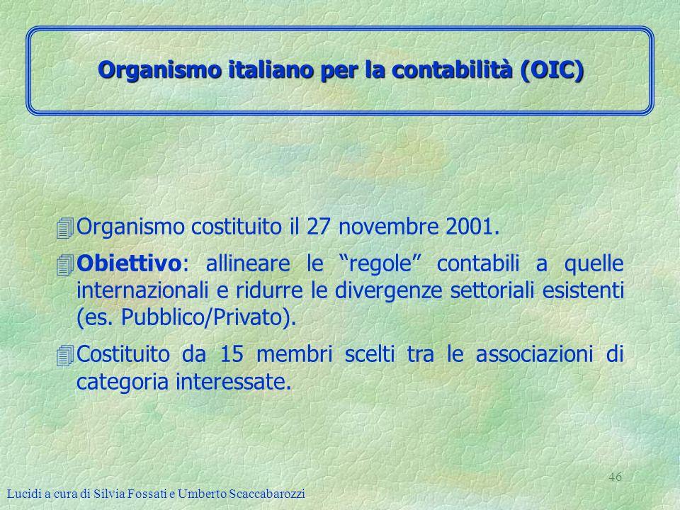 Lucidi a cura di Silvia Fossati e Umberto Scaccabarozzi 46 4Organismo costituito il 27 novembre 2001. 4Obiettivo: allineare le regole contabili a quel