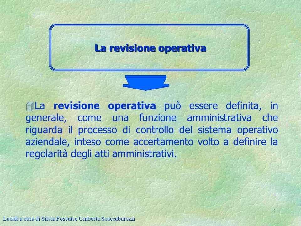 Lucidi a cura di Silvia Fossati e Umberto Scaccabarozzi 6 La revisione operativa 4La revisione operativa può essere definita, in generale, come una fu