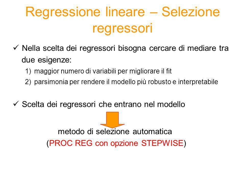Regressione lineare – Regressione stepwise Procedura sequenziale che valuta lingresso/uscita dal modello dei singoli regressori (in base a indicatori legati allR-quadro) Step 0 si considerano tutti i potenziali regressori Step 1 entra il primo regressore.