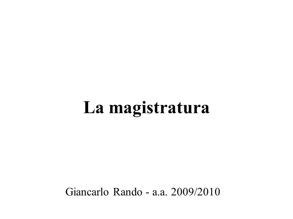 Giancarlo Rando - a.a. 2009/2010 La magistratura