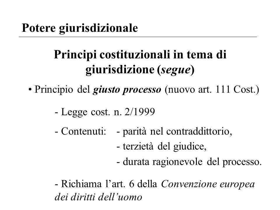 Potere giurisdizionale Principi costituzionali in tema di giurisdizione (segue) Principio del giusto processo (nuovo art. 111 Cost.) - Legge cost. n.