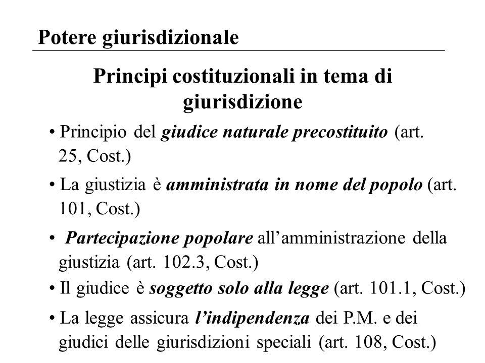Potere giurisdizionale Principi costituzionali in tema di giurisdizione Principio del giudice naturale precostituito (art. 25, Cost.) La giustizia è a