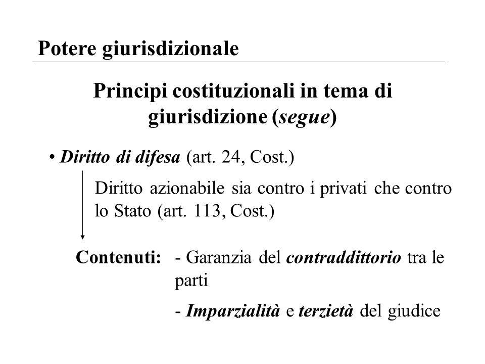 Potere giurisdizionale Principi costituzionali in tema di giurisdizione (segue) Diritto di difesa (art. 24, Cost.) Diritto azionabile sia contro i pri