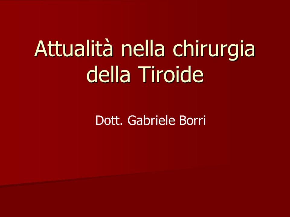 Attualità nella chirurgia della Tiroide Dott. Gabriele Borri