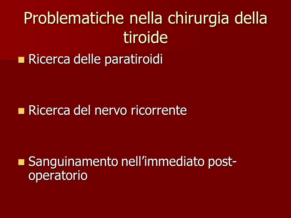 Problematiche nella chirurgia della tiroide Ricerca delle paratiroidi Ricerca delle paratiroidi Ricerca del nervo ricorrente Ricerca del nervo ricorre