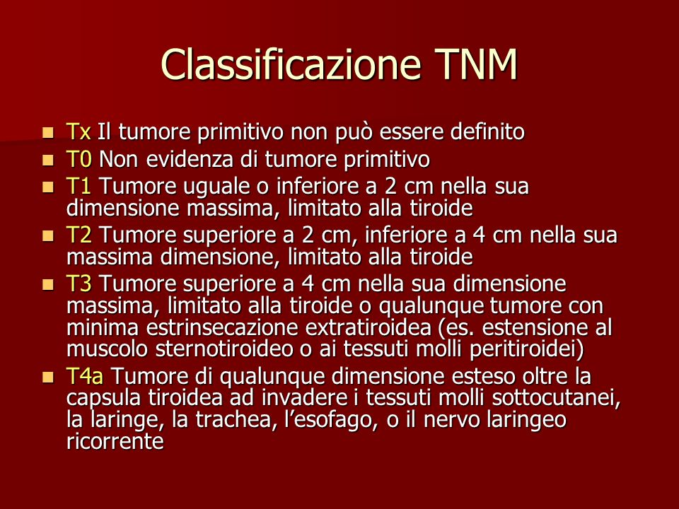 Classificazione TNM T4b Tumore che invade la fascia prevertebrale o ingloba la carotide o i vasi mediastinici T4b Tumore che invade la fascia prevertebrale o ingloba la carotide o i vasi mediastinici I tumori multifocali di qualunque istologia dovrebbero essere segnalati come (m) (la classificazione viene determinata dal nodulo più voluminoso) es.