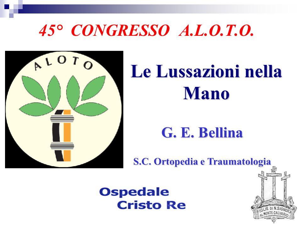45° CONGRESSO A.L.O.T.O. Le Lussazioni nella Mano G. E. Bellina S.C. Ortopedia e Traumatologia