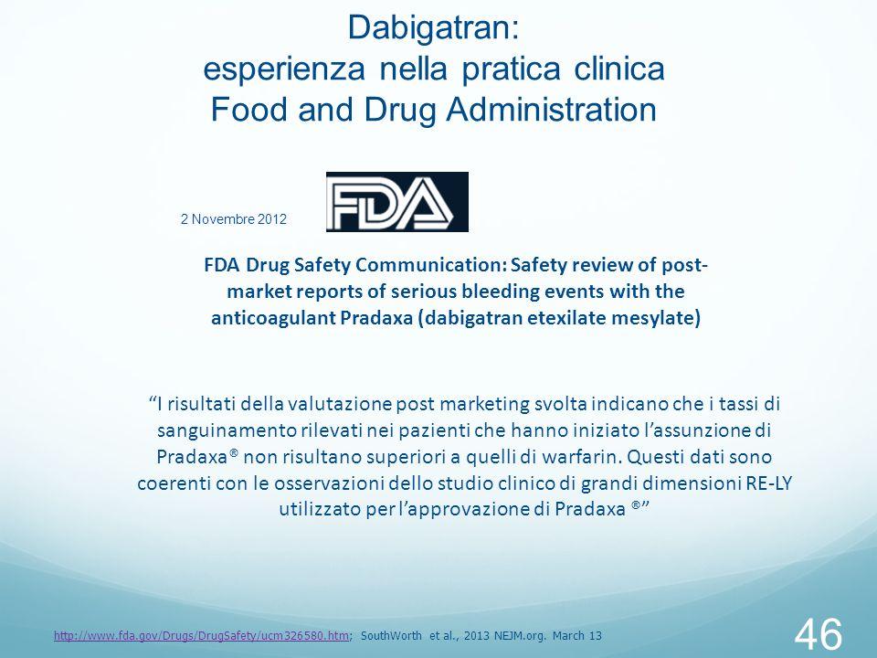 46 FDA Drug Safety Communication: Safety review of post- market reports of serious bleeding events with the anticoagulant Pradaxa (dabigatran etexilat
