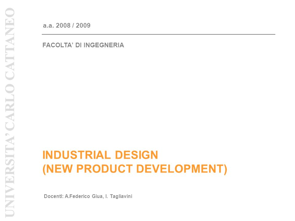 INDUSTRIAL DESIGN (NEW PRODUCT DEVELOPMENT) a.a. 2008 / 2009 DocentI: A.Federico Giua, I.