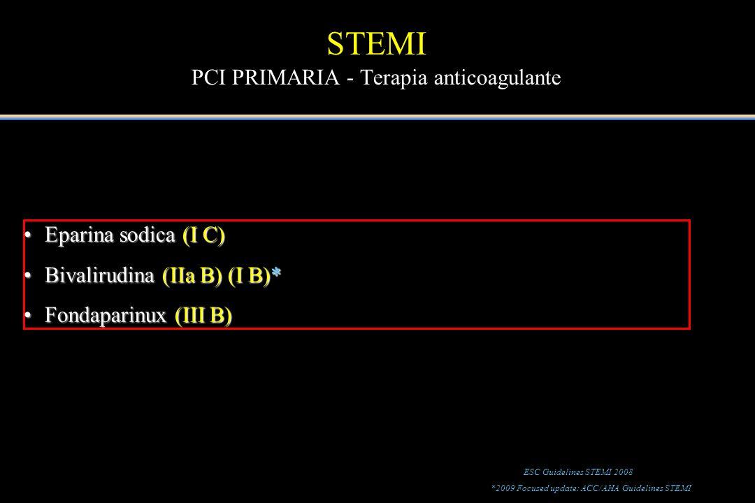 Eparina sodica (I C)Eparina sodica (I C) Bivalirudina (IIa B) (I B)*Bivalirudina (IIa B) (I B)* Fondaparinux (III B)Fondaparinux (III B) STEMI PCI PRI