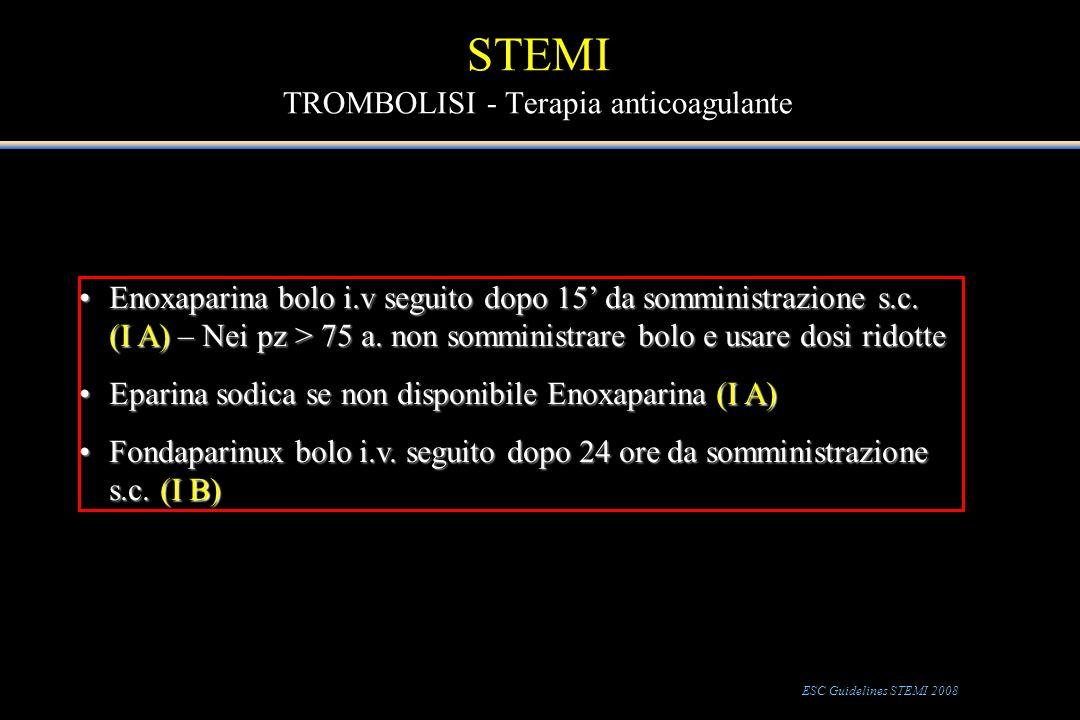 STEMI TROMBOLISI - Terapia anticoagulante Enoxaparina bolo i.v seguito dopo 15 da somministrazione s.c. (I A) – Nei pz > 75 a. non somministrare bolo
