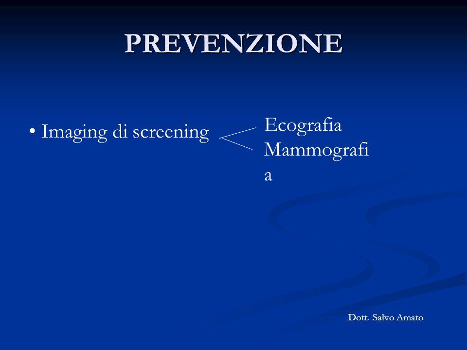PREVENZIONE Dott. Salvo Amato Imaging di screening Ecografia Mammografi a