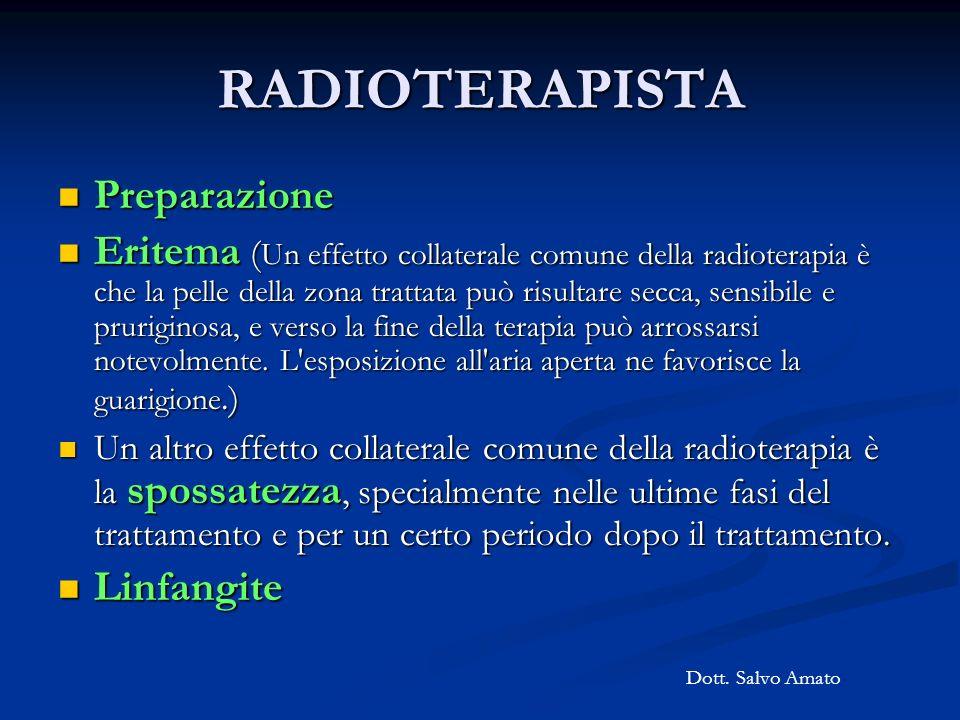 RADIOTERAPISTA Preparazione Preparazione Eritema ( Un effetto collaterale comune della radioterapia è che la pelle della zona trattata può risultare s