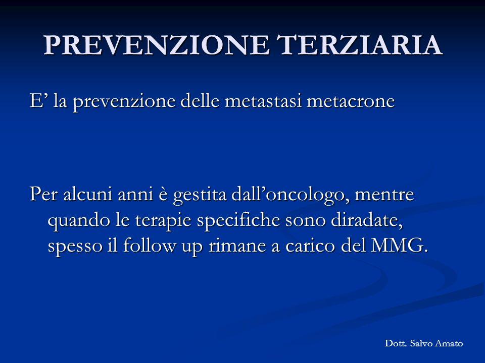 PREVENZIONE TERZIARIA E la prevenzione delle metastasi metacrone Per alcuni anni è gestita dalloncologo, mentre quando le terapie specifiche sono dira