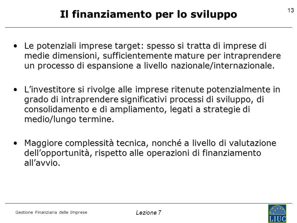 Gestione Finanziaria delle Imprese Lezione 7 13 Il finanziamento per lo sviluppo Le potenziali imprese target: spesso si tratta di imprese di medie di
