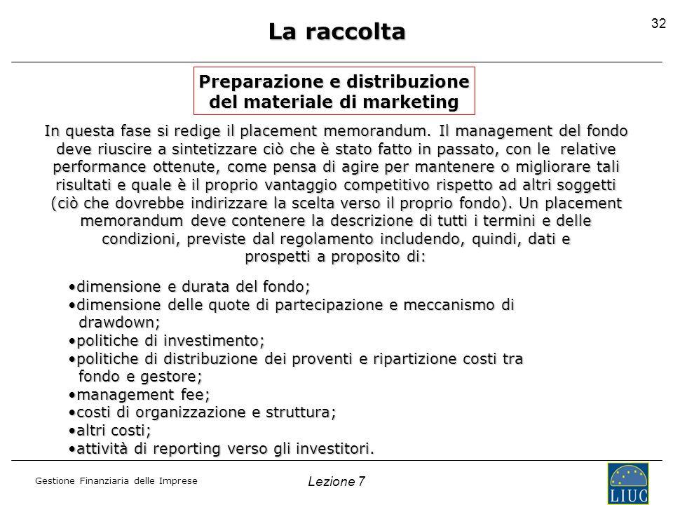 Gestione Finanziaria delle Imprese Lezione 7 32 La raccolta Preparazione e distribuzione del materiale di marketing In questa fase si redige il placem