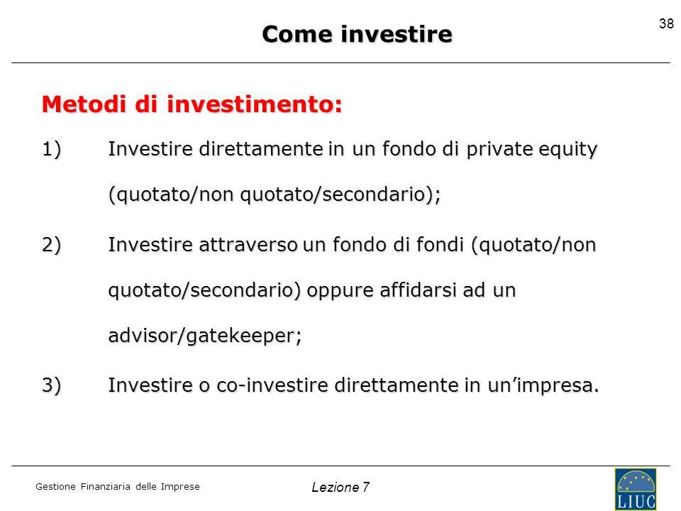 Gestione Finanziaria delle Imprese 38 Metodi di investimento: 1)Investire direttamente in un fondo di private equity (quotato/non quotato/secondario);