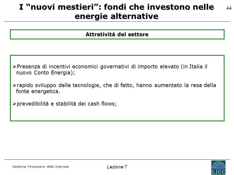 Gestione Finanziaria delle Imprese Lezione 7 44 Attratività del settore Presenza di incentivi economici governativi di importo elevato (in Italia il P