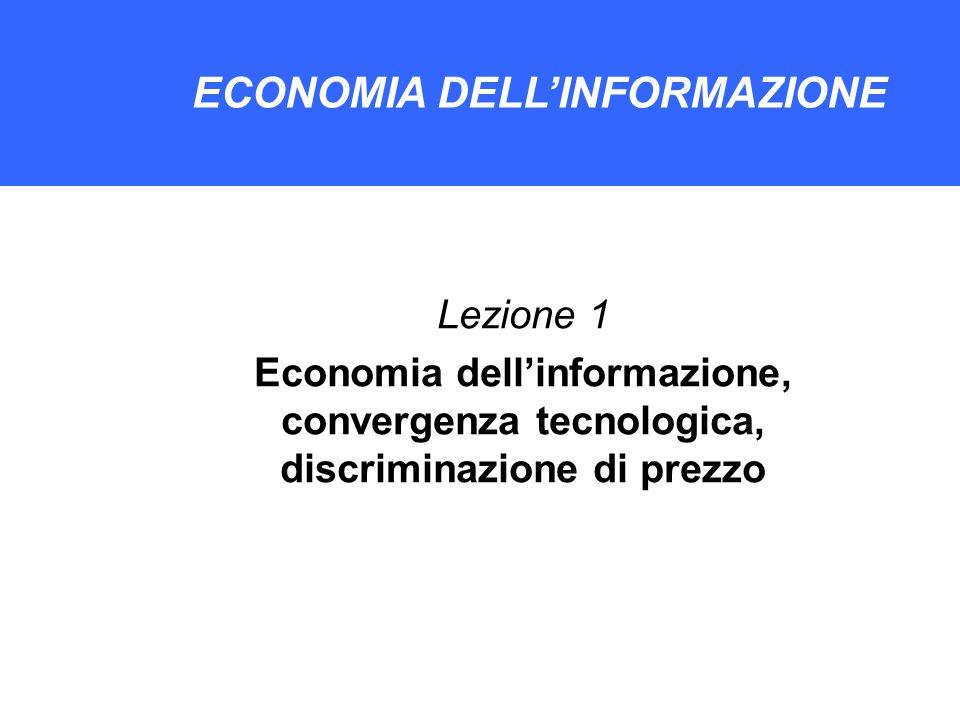 ECONOMIA DELLA SOCIETA DIGITALE ECONOMIA DELLINFORMAZIONE Lezione 1 Economia dellinformazione, convergenza tecnologica, discriminazione di prezzo