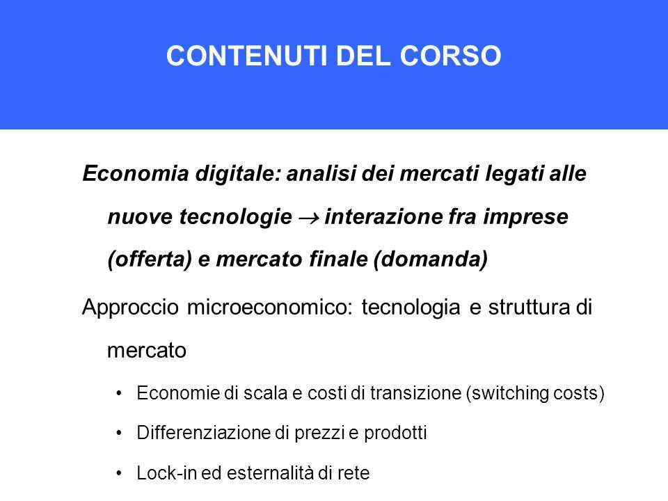 CONTENUTI DEL CORSO Economia digitale: analisi dei mercati legati alle nuove tecnologie interazione fra imprese (offerta) e mercato finale (domanda) A