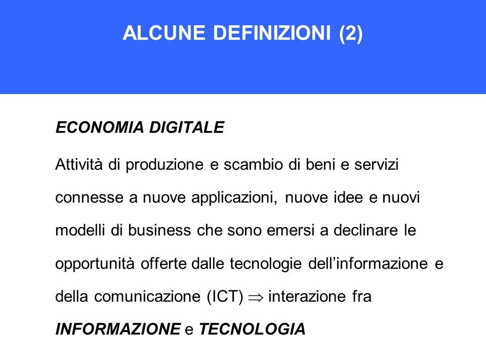 ALCUNE DEFINIZIONI (2) ECONOMIA DIGITALE Attività di produzione e scambio di beni e servizi connesse a nuove applicazioni, nuove idee e nuovi modelli