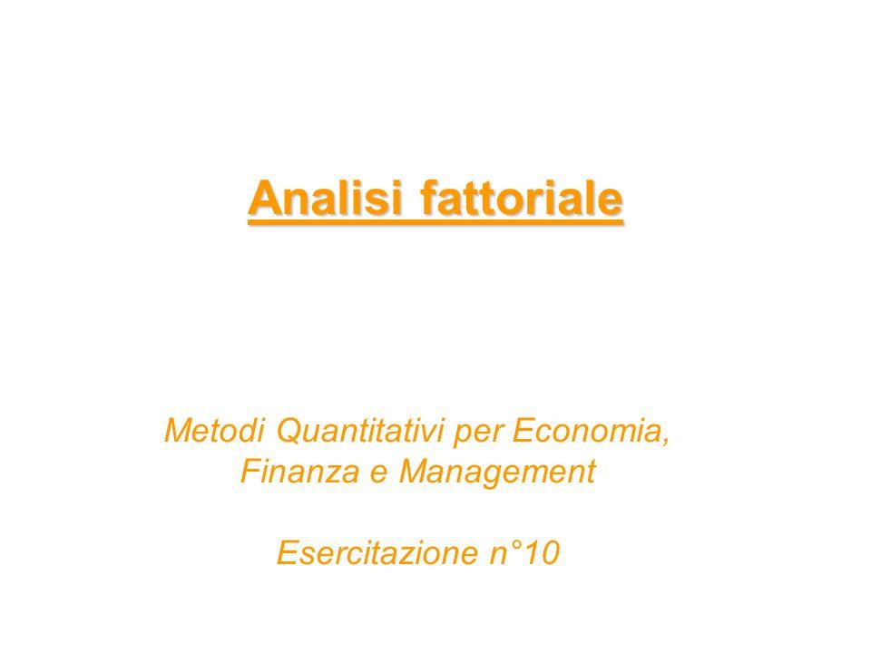 Analisi fattoriale Metodi Quantitativi per Economia, Finanza e Management Esercitazione n°10