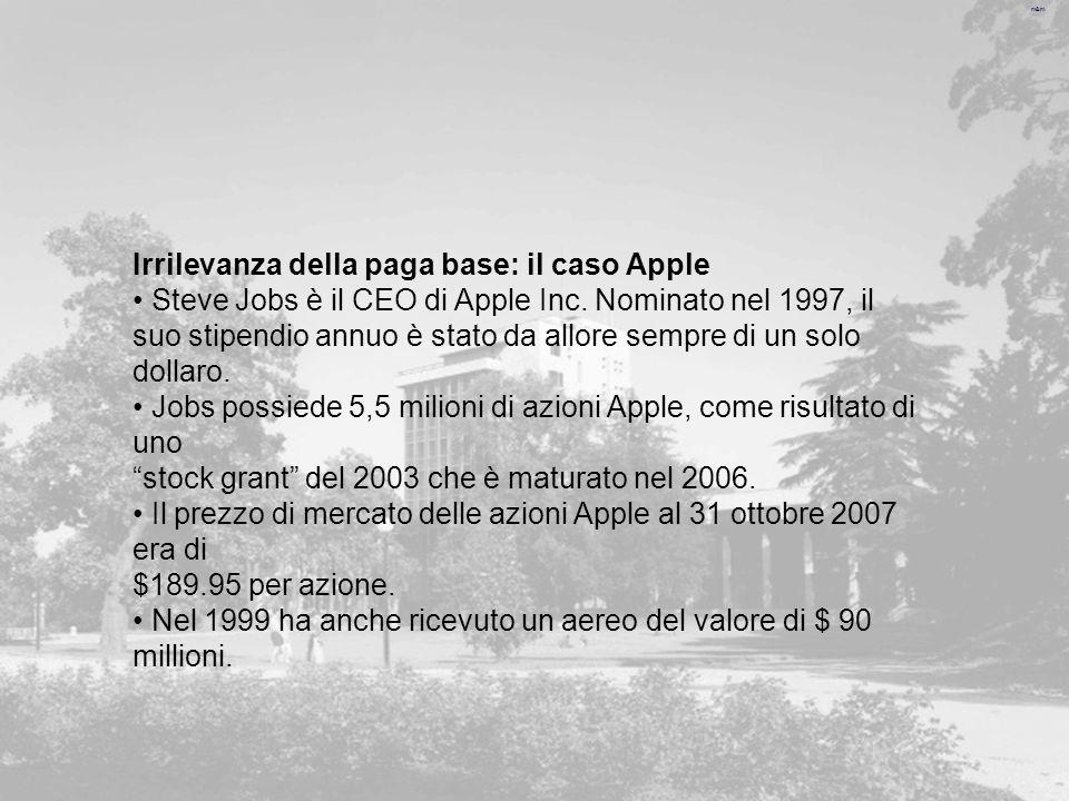 m&m Irrilevanza della paga base: il caso Apple Steve Jobs è il CEO di Apple Inc.
