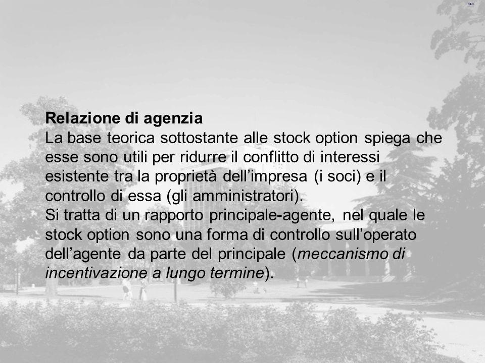 m&m Relazione di agenzia La base teorica sottostante alle stock option spiega che esse sono utili per ridurre il conflitto di interessi esistente tra la proprietà dellimpresa (i soci) e il controllo di essa (gli amministratori).