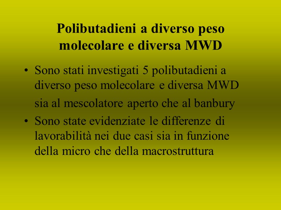 Polibutadieni a diverso peso molecolare e diversa MWD Sono stati investigati 5 polibutadieni a diverso peso molecolare e diversa MWD sia al mescolator