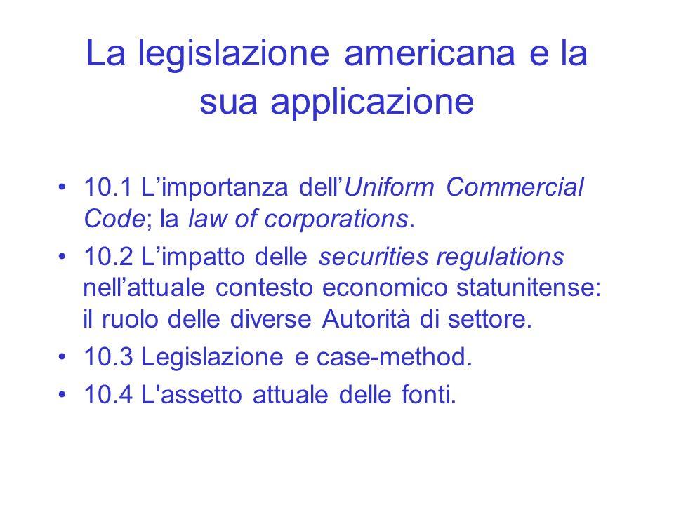 La legislazione americana e la sua applicazione 10.1 Limportanza dellUniform Commercial Code; la law of corporations. 10.2 Limpatto delle securities r