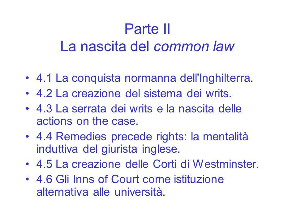 Parte II La nascita del common law 4.1 La conquista normanna dell'Inghilterra. 4.2 La creazione del sistema dei writs. 4.3 La serrata dei writs e la n