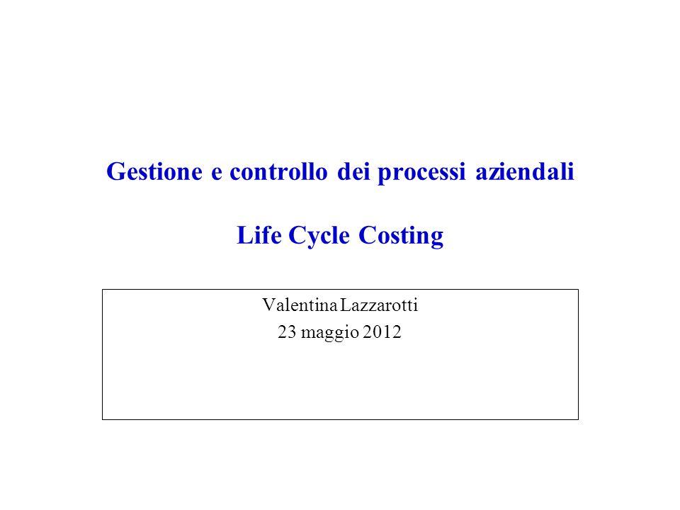 Gestione e controllo dei processi aziendali Life Cycle Costing Valentina Lazzarotti 23 maggio 2012