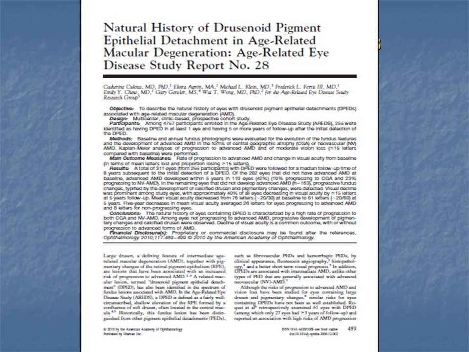 Natural history of drusenoid pigment epithelial detachment in AMD: AREDS Report No. 28. Cukras C et all. Ophthalmology 2010 Mar;117(3):489-99. Cukras