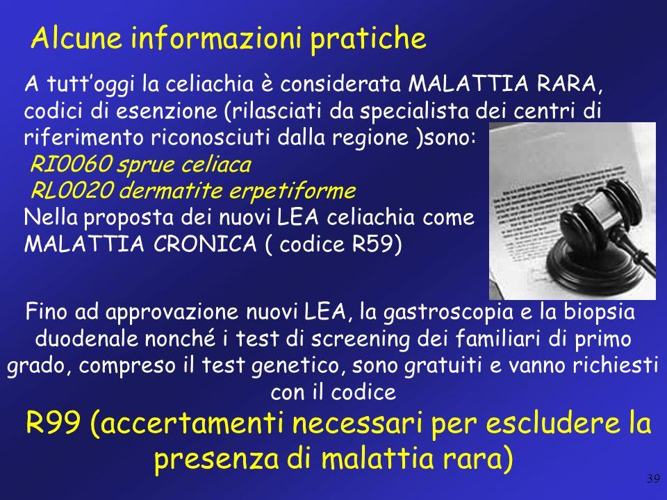 39 Alcune informazioni pratiche A tuttoggi la celiachia è considerata MALATTIA RARA, codici di esenzione (rilasciati da specialista dei centri di rife