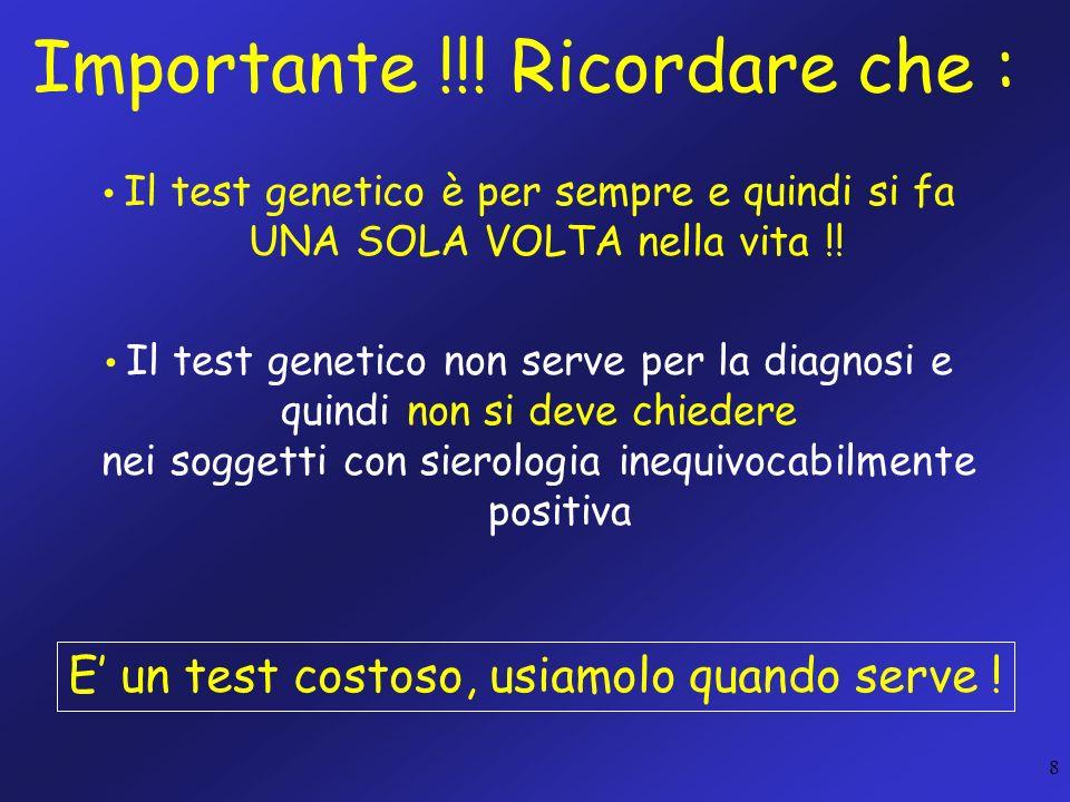 8 Importante !!! Ricordare che : Il test genetico è per sempre e quindi si fa UNA SOLA VOLTA nella vita !! Il test genetico non serve per la diagnosi