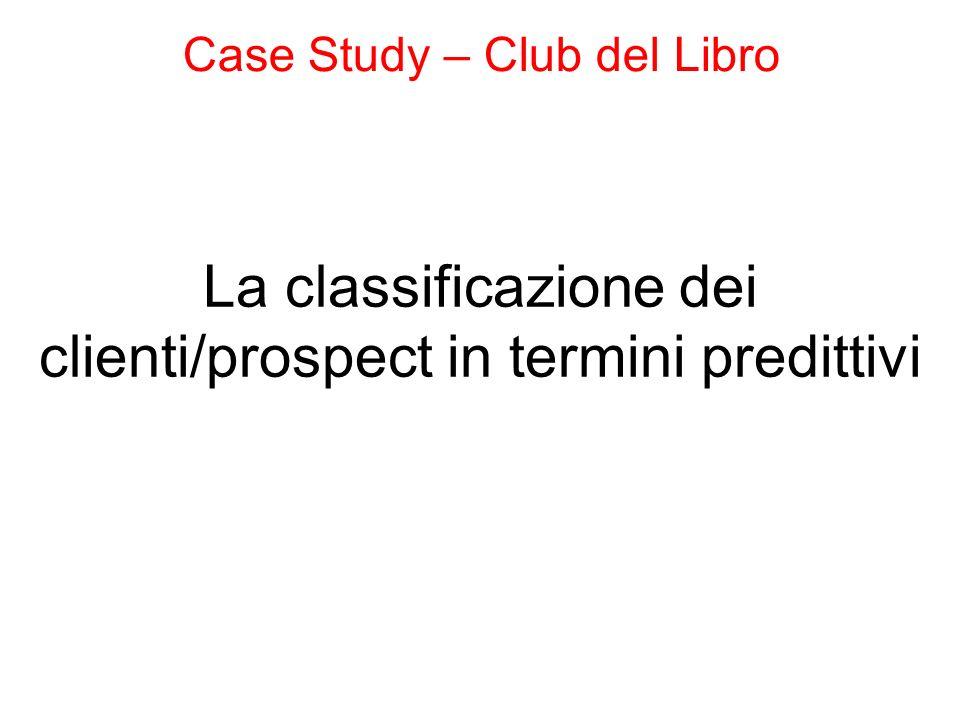 La classificazione dei clienti/prospect in termini predittivi Case Study – Club del Libro