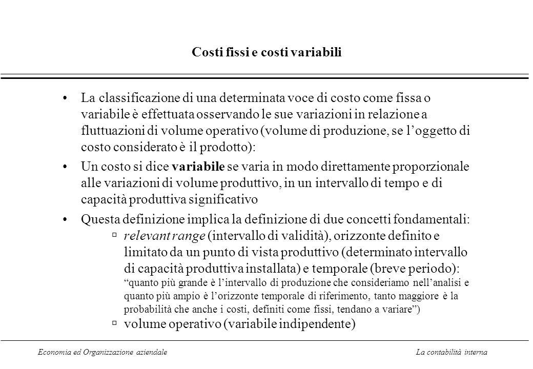 Economia ed Organizzazione aziendaleLa contabilità interna Costi fissi e costi variabili La classificazione di una determinata voce di costo come fiss