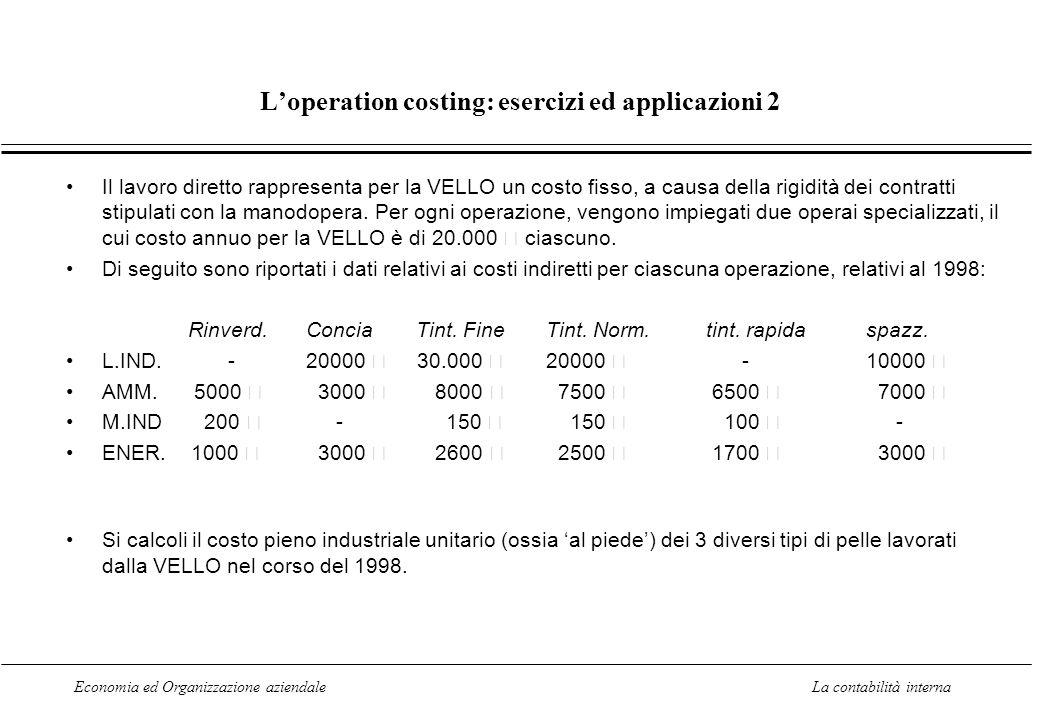 Economia ed Organizzazione aziendaleLa contabilità interna Loperation costing: esercizi ed applicazioni 2 Il lavoro diretto rappresenta per la VELLO u