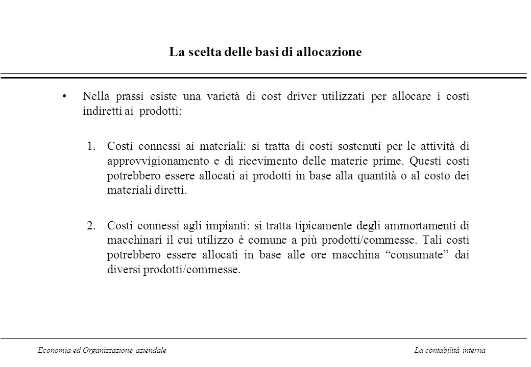 Economia ed Organizzazione aziendaleLa contabilità interna La scelta delle basi di allocazione Nella prassi esiste una varietà di cost driver utilizza