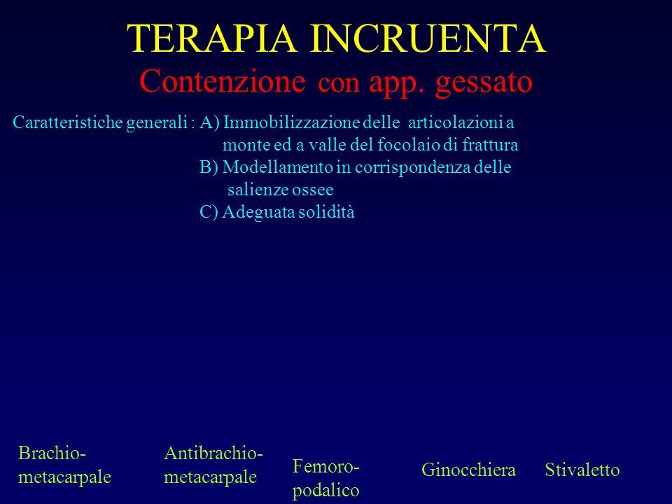 TERAPIA INCRUENTA Contenzione con app. gessato Caratteristiche generali : A) Immobilizzazione delle articolazioni a monte ed a valle del focolaio di f