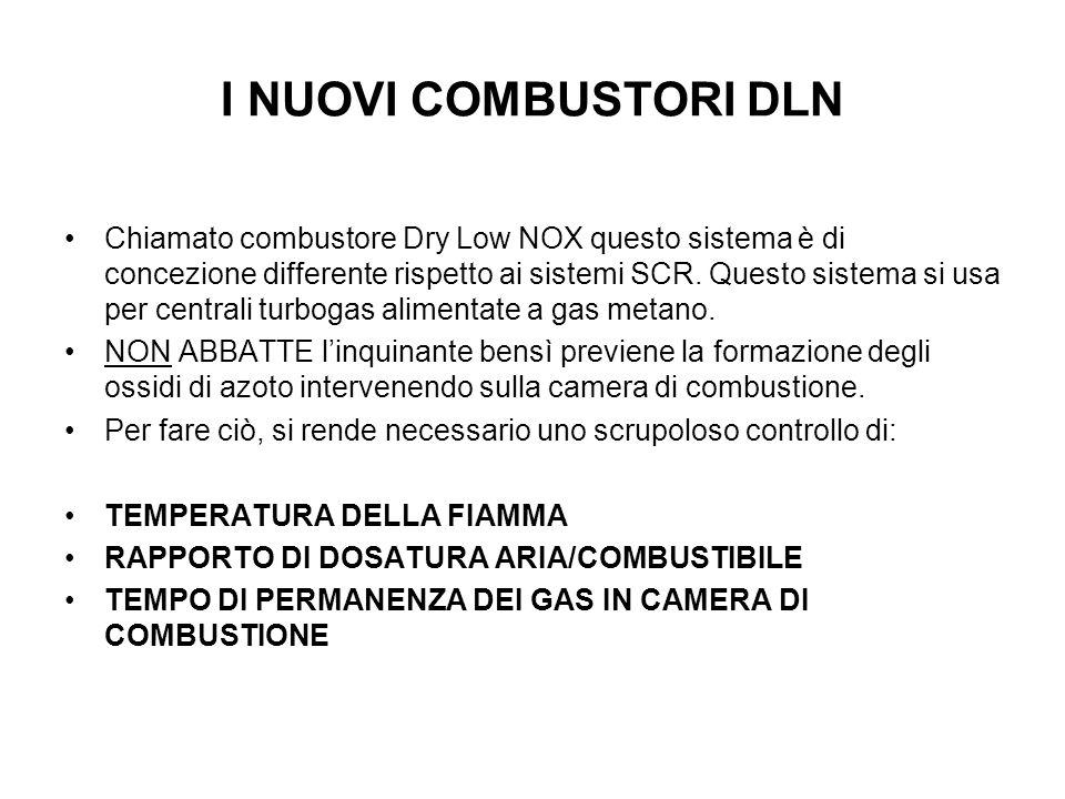 I NUOVI COMBUSTORI DLN Chiamato combustore Dry Low NOX questo sistema è di concezione differente rispetto ai sistemi SCR.