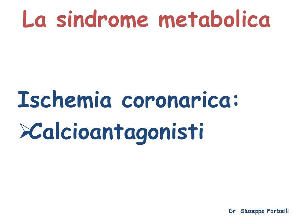 La sindrome metabolica Dr. Giuseppe Fariselli Ischemia coronarica: Calcioantagonisti
