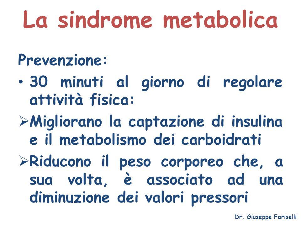 La sindrome metabolica Dr. Giuseppe Fariselli Prevenzione: 30 minuti al giorno di regolare attività fisica: Migliorano la captazione di insulina e il