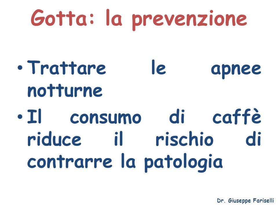 Gotta: la prevenzione Dr. Giuseppe Fariselli Trattare le apnee notturne Il consumo di caffè riduce il rischio di contrarre la patologia