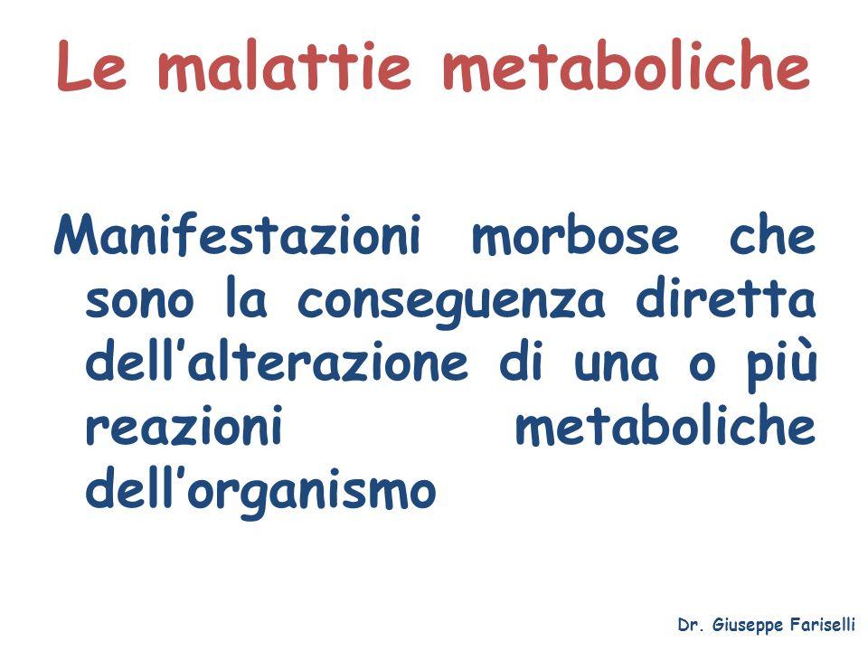 Le malattie metaboliche Manifestazioni morbose che sono la conseguenza diretta dellalterazione di una o più reazioni metaboliche dellorganismo Dr. Giu