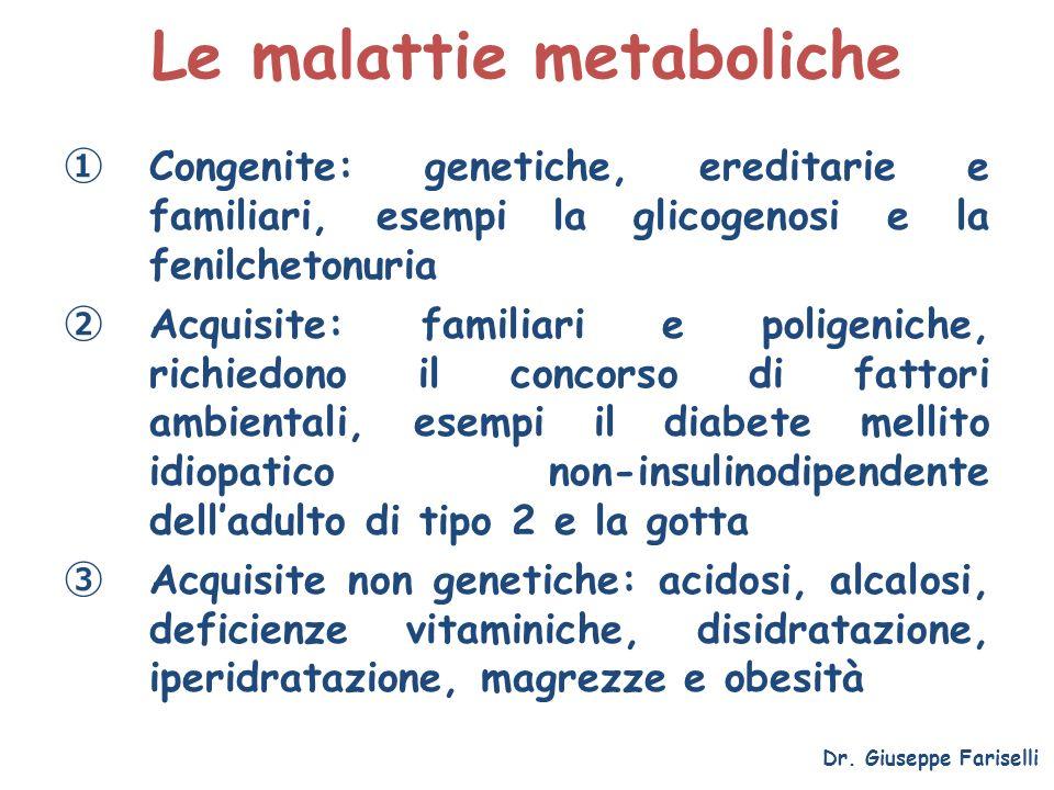 Le malattie metaboliche Congenite: genetiche, ereditarie e familiari, esempi la glicogenosi e la fenilchetonuria Acquisite: familiari e poligeniche, r