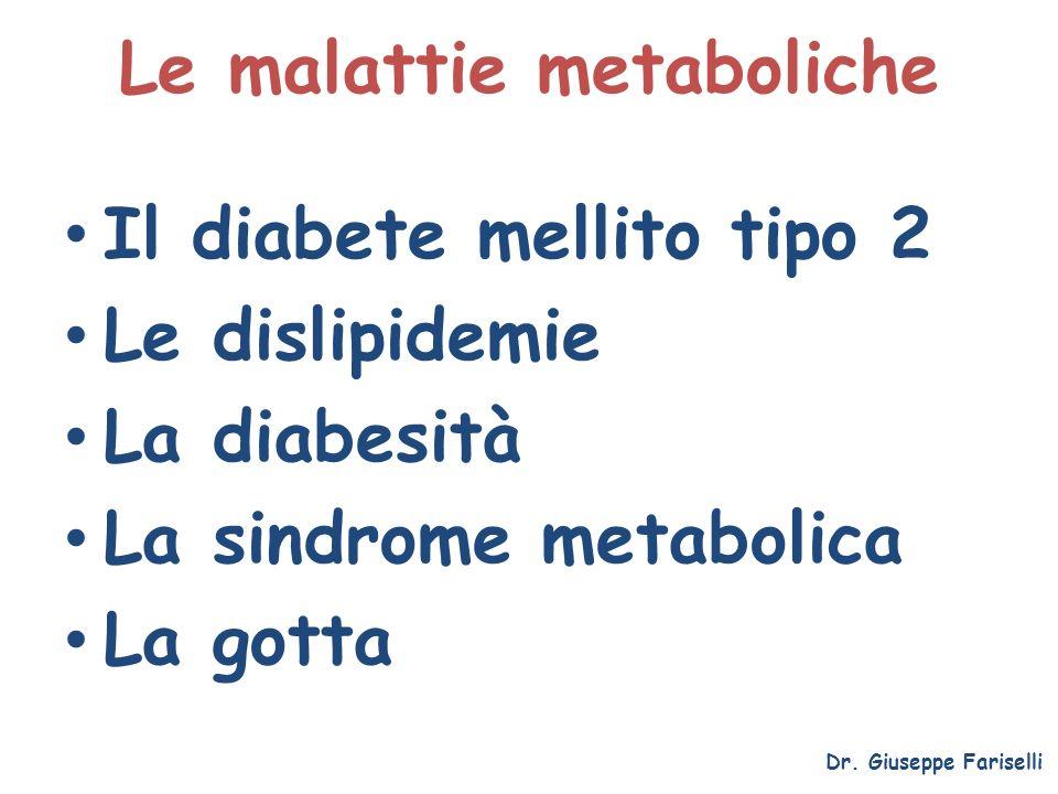 Le malattie metaboliche Dr. Giuseppe Fariselli Il diabete mellito tipo 2 Le dislipidemie La diabesità La sindrome metabolica La gotta