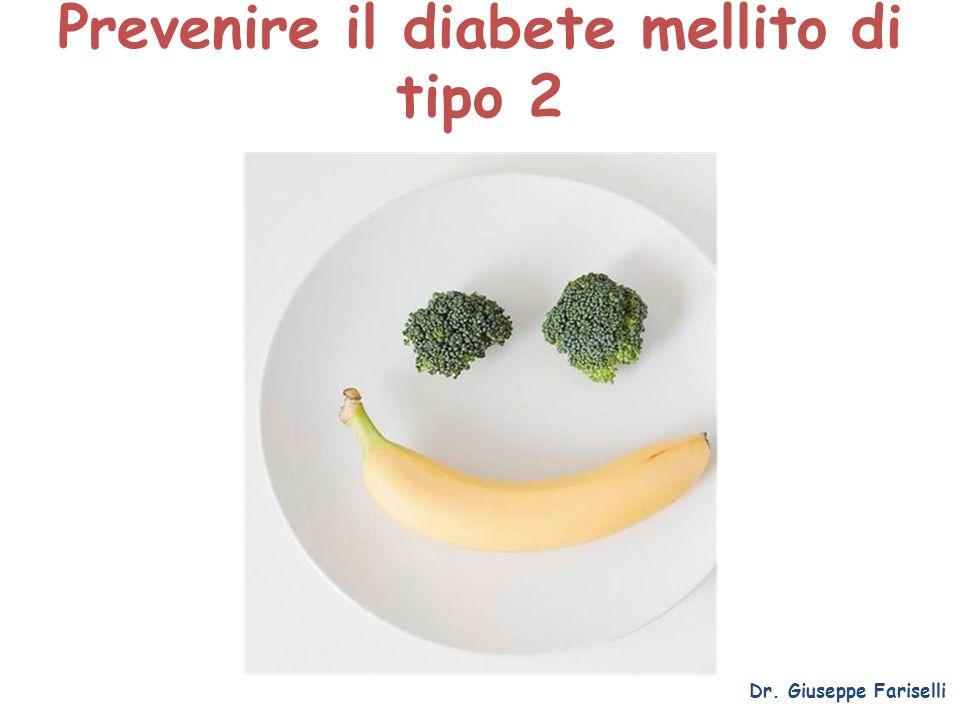 Prevenire il diabete mellito di tipo 2 Dr. Giuseppe Fariselli