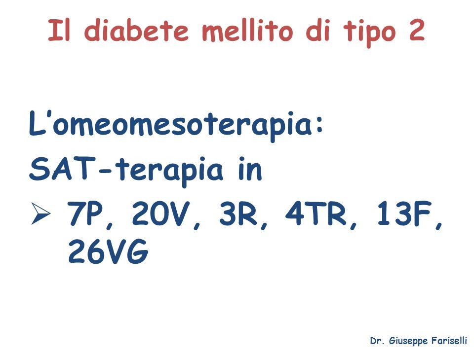 Il diabete mellito di tipo 2 Lomeomesoterapia: SAT-terapia in 7P, 20V, 3R, 4TR, 13F, 26VG Dr. Giuseppe Fariselli